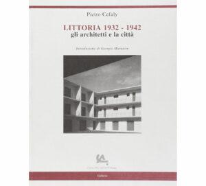 LITTORIA 1932-1942 gli architetti e la città